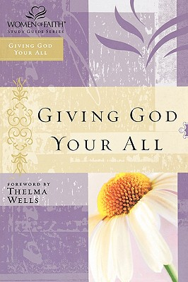 Image for Giving God Your All: Women of Faith Study Guide Series