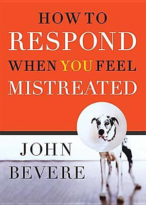 Image for How to Respond When You Feel Mistreated