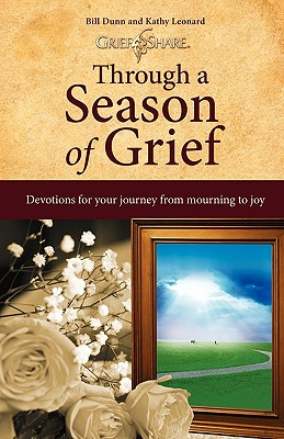 Through a Season of Grief: Devotions for Your Journey from Mourning to Joy, Bill Dunn, Kathy Leonard