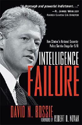 Image for Intelligence Failure: How Clinton's National Security Policy Set the Stage for 9/11