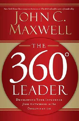Image for The 360 Degree Leader: Developing Your Influence from Anywhere in the Organization