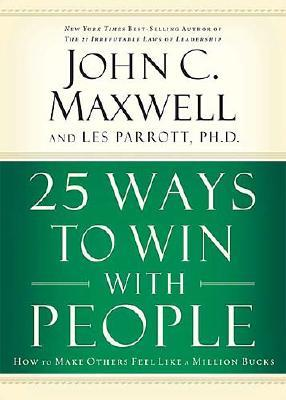 25 Ways To Win With People: How To Make Others Feel Like A Million Bucks, Maxwell, John C.; Parrott, Les