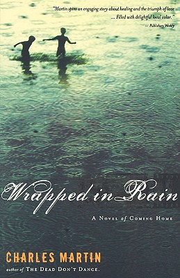 Wrapped In Rain: A Novel of Coming Home, Martin, Charles