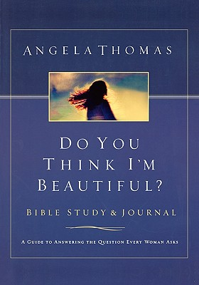 Image for Do You Think I'm Beautiful? Bible Study and Journal: A Guide to Answering the Question Every Woman Asks