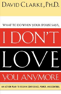 Image for I Don't Love You Anymore: What to do when he says,