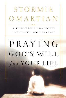 Praying God's Will for Your Life: A Prayerful Walk to Spiritual Well-Being, Omartian, Stormie