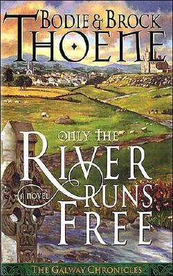 Only The River Runs Free (Galway Chronicles, No. 1), BROCK THOENE, BODIE THOENE
