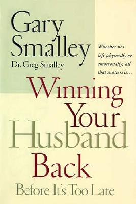 Image for Winning Your Husband Back Before It's Too Late: Whether He's Left Physically or Emotionally, All That Matters Is...