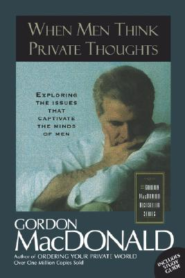When Men Think Private Thoughts Exploring The Issues That Captivate The Minds Of Men, MACDONALD, GORDON