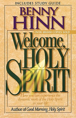 Image for Welcome, Holy Spirit: How You Can Experience The Dynamic Work Of The Holy Spirit In Your Life.
