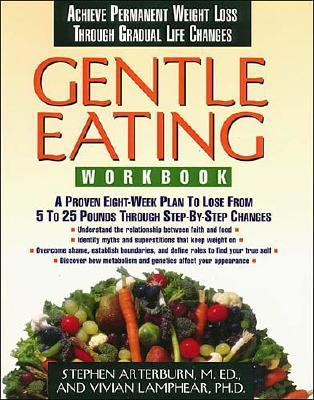 Gentle Eating Workbook, a Proven 8-Week Plan to Lose From 5 to 25 Pounds Through Step-By-Step Changes, Arterburn, M.ed. , Stephen;Lamphear, Vivian Ph.D.;Lamphear, Vivian, Ph.d