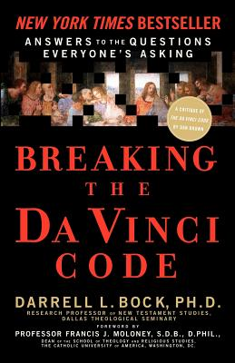 Breaking the Da Vinci Code: Answers to the Questions Everyone's Asking, Darrell L. Bock