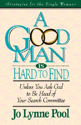 Image for A Good Man Is Hard To  Find Unless You Ask God To Be Head Of Your Search Committee