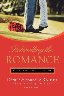 Image for Rekindling the Romance: Loving the Love of Your Life