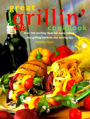 Image for Great Grillin Cookbook : Over 100 Exciting Ideas for Every Taste, Plus Grilling Methods and Serving Tips