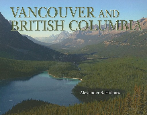 Vancouver and British Columbia (Growth of the City/State), Alexander Holmes (Author)