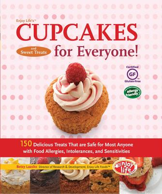 Image for Enjoy Life's Cupcakes and Sweet Treats for Everyone!: 150 Delicious Treats That Are Safe for Most Anyone with Food Allergies, Intolerances,and Sensitivities