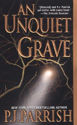 An Unquiet Grave (Louis Kincaid Mysteries), P. J. Parrish