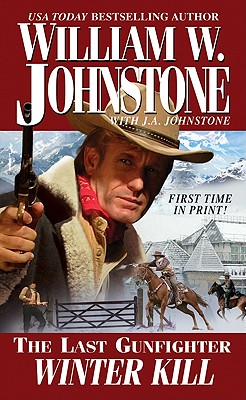 Last Gunfighter: Winter Kill (The Last Gunfighter), William W. Johnstone, J.A. Johnstone