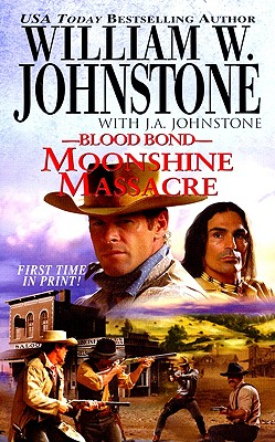 Blood Bond 14: Moonshine Massacre, William W. Johnstone, J.A. Johnstone