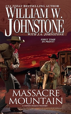 Massacre Mountain: A Cotton Pickens Western (Cotton Pickens Western 1), William W. Johnstone, J.A. Johnstone