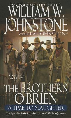 The Brothers O'Brien #4: A Time to Slaughter, Johnstone, William W.; Johnstone, J. A.