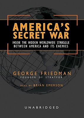 America's Secret War: Inside The Hidden Worldwide Struggle Between America And Its Enemies, Library Edition, Friedman, George