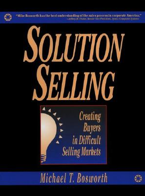 Image for Solution Selling : Creating Buyers in Difficult Selling Markets
