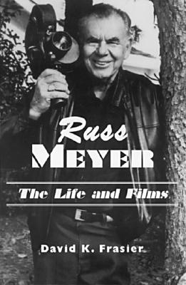 Russ Meyer-The Life and Films: A Biography and a Comprehensive, Illustrated and Annotated Filmography and Bibliography, Frasier, David K.