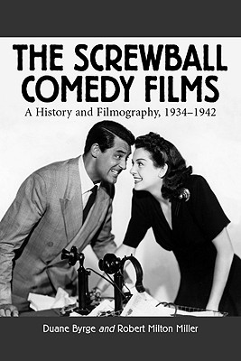 The Screwball Comedy Films: A History and Filmography, 1934-1942 (McFarland Classics S), Byrge, Duane; Miller, Robert Milton