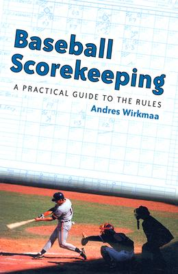 Baseball Scorekeeping: A Practical Guide to the Rules, Andres Wirkmaa