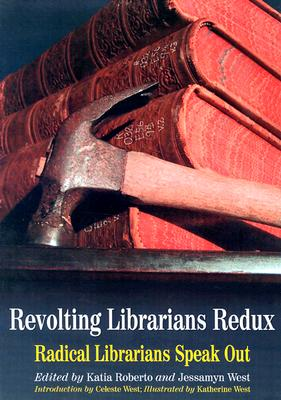 Revolting Librarians Redux: Radical Librarians Speak Out, Roberto, Katia