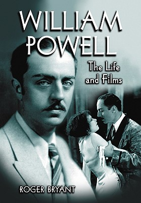 Image for William Powell: The Life and Films