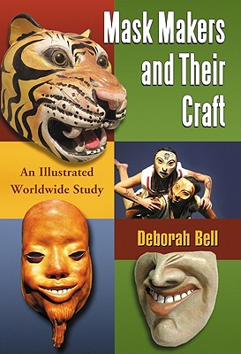 Image for Mask Makers and Their Craft: An Illustrated Worldwide Study