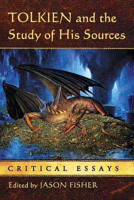 Tolkien and the Study of His Sources: Critical Essays, Jason Fisher