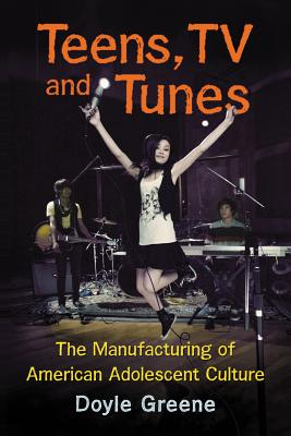 Image for Teens, TV and Tunes: The Manufacturing of American Adolescent Culture
