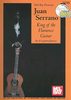 Mel Bay presents Juan Serrano: King of the Flamenco Guitar, SERRANO, Juan [King of the Flamenco Guitar]