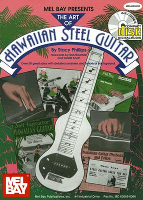 The Art of Hawaiian Steel Guitar. Volume 1 : over 50 great solos with detailed analyses and historical Background, PHILLIPS, Stacy