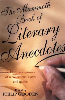 Image for The Mammoth Book of Literary Anecdotes: Over Five Centuries of Recollections, Essays and Quotes (Mammoth Books)