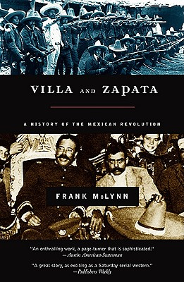 Villa and Zapata: A History of the Mexican Revolution, Frank McLynn