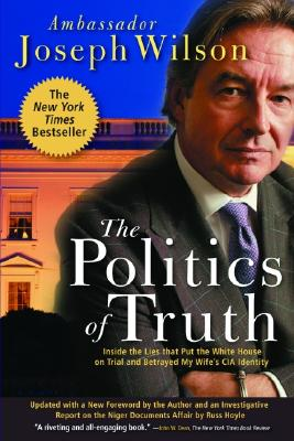 Image for The Politics of Truth: A Diplomat's Memoir: Inside the Lies that Led to War and Betrayed My Wife's CIA Identity