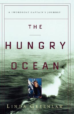 The Hungry Ocean : A Swordboat Captain's Journey, Greenlaw, Linda