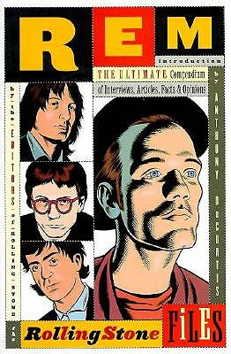 R.E.M. : The Rolling Stone Files : The Ultimate Compendium of Interviews, Articles, Facts, and Opinions from the Files of Rolling Stone, Editors of Rolling Stone
