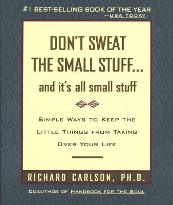 Don't Sweat the Small Stuff--and it's all small stuff (Don't Sweat the Small Stuff Series), RICHARD CARLSON