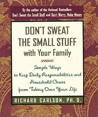 DON'T SWEAT THE SMALL STUFF WITH YOUR FAMILY: SIMPLE WAYS TO KEEP DAILY RESPONSIBILITIES FROM TAKING, CARLSON, RICHARD