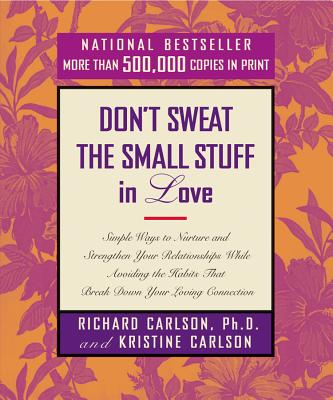DON'T SWEAT THE SMALL STUFF IN LOVE: SIMPLE WAYS TO NURTURE AND STRENGTHEN YOUR RELATIONSHIPS, CARLSON, RICHARD