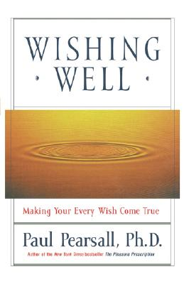 Wishing Well: Making Your Every Wish Come True, Pearsall, Paul Ph.D.