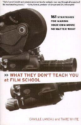 WHAT THEY DON'T TEACH YOU AT FILM SCHOOL, CAMILLE LANDAU