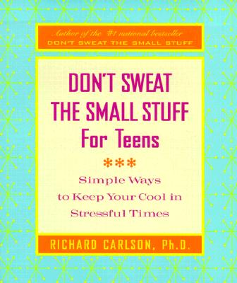 Image for Don't Sweat the Small Stuff for Teens: Simple Ways to Keep Your Cool in Stressful Times (Don't Sweat the Small Stuff Series)