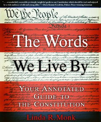 The Words We Live By: Your Annotated Guide to the Constitution (Stonesong Press Books), Monk,Linda R.